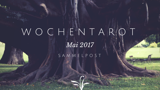 wochentarot, mai 2017, videobotschaft, tarotbotschaft, tarot reading, mademoiselle tarot,