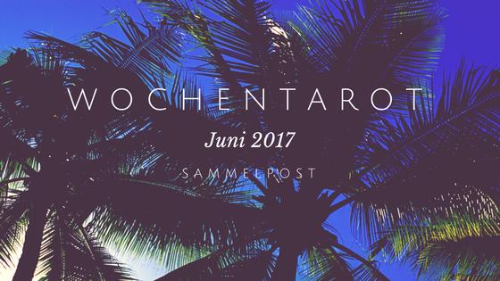 wochentarot, juni 2017, videobotschaft, tarotbotschaft, tarot reading, mademoiselle tarot,
